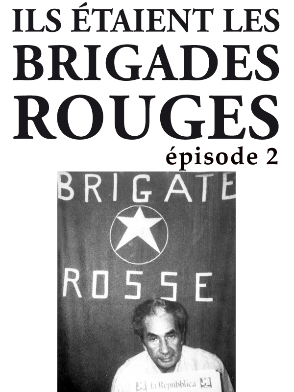 Ils étaient les brigades Rouges - Deuxième partie | Boucault, Mosco (Réalisateur)