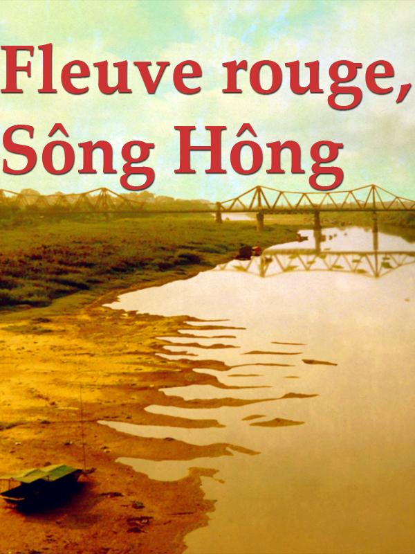 Fleuve rouge, Sông Hông | Lansaque Et François Leroy, Stéphanie (Réalisateur)