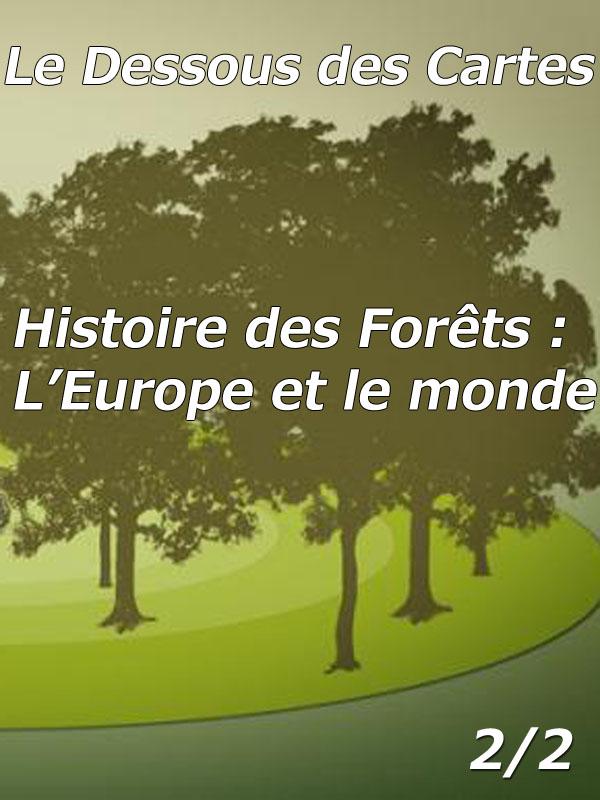 Dessous des cartes - Histoire des forêts : L'Europe et le Monde 2/2 | Victor, Jean-Christophe (Réalisateur)