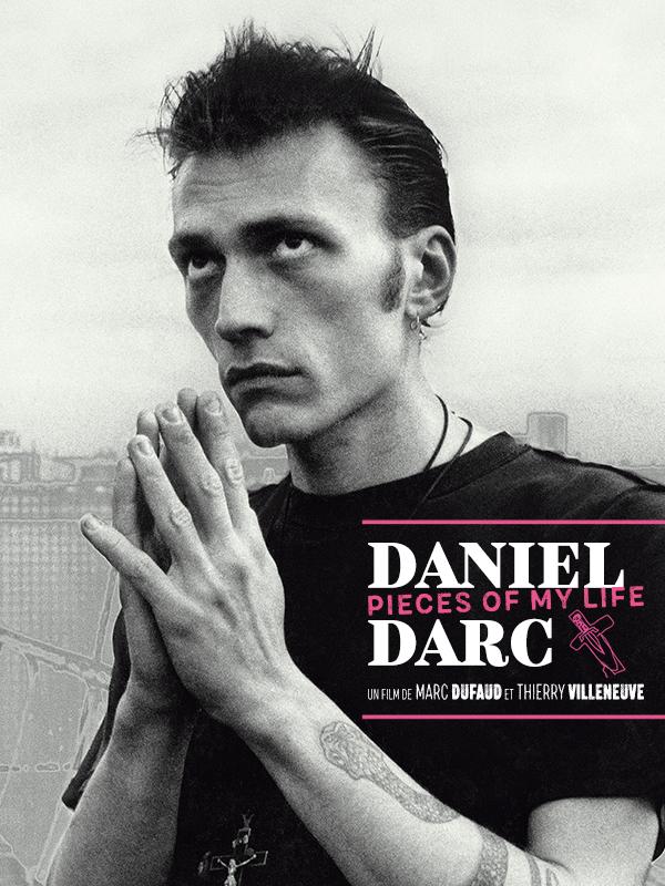 Daniel Darc : Pieces of My Life | Dufaud, Marc (Réalisateur)