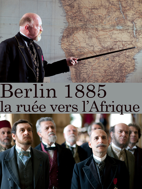Berlin 1885, la ruée sur l'Afrique |