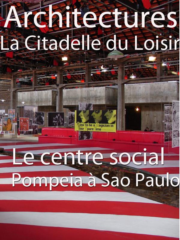 Architectures - La Citadelle du Loisir - Le centre social Pompeia à Sao Paulo  