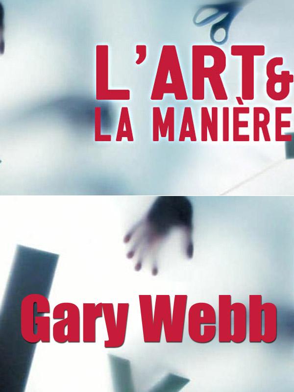 L' Art et la manière - Gary Webb | Kirtadze, Nino (Réalisateur)