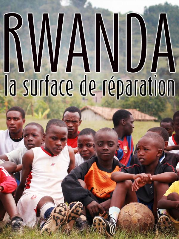 Rwanda : La surface de réparation | Thomas-Penette, Marie (Réalisateur)