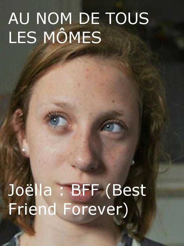 Au nom de tous les mômes - Joëlla - BFF (Best Friends Forever) |