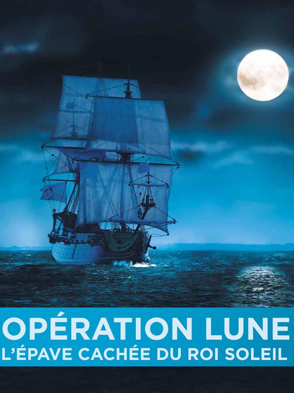 Opération Lune - L'épave cachée du Roi-Soleil