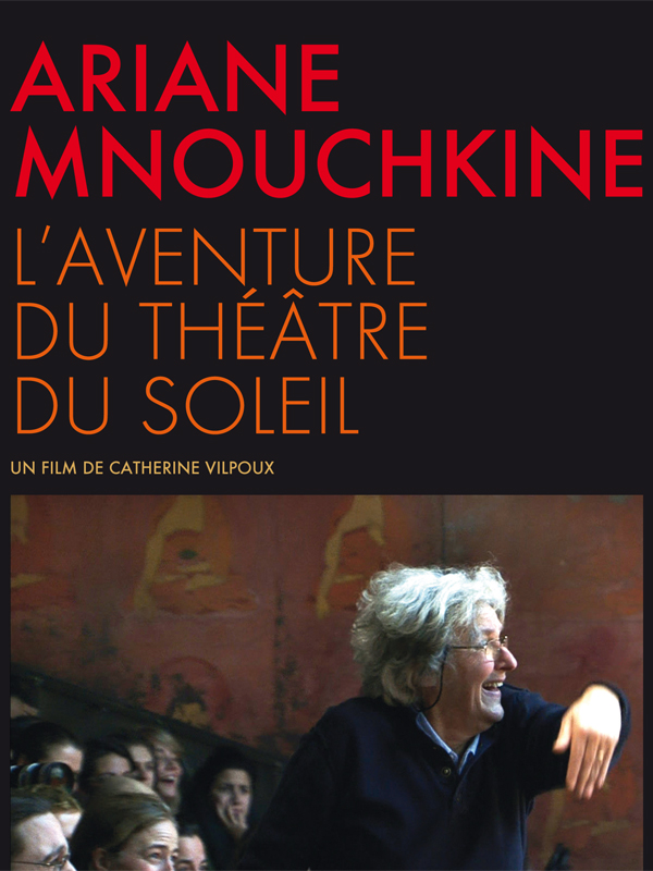 Ariane Mnouchkine - l'aventure du Théâtre du Soleil | Vilpoux, Catherine (Réalisateur)