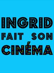 Ingrid fait son cinéma