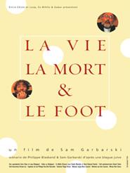 La Vie, La Mort, Le Foot