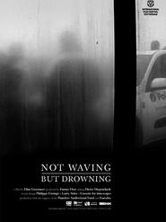 Not Waving, But Drowning