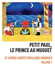 Petit Paul le prince au muguet - Contes populaires hongrois Volume 1