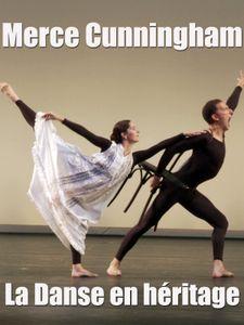 Merce Cunningham - La Danse en héritage