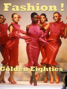 Fashion ! Golden Eighties