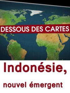 Dessous des cartes - Indonésie, nouvel émergent