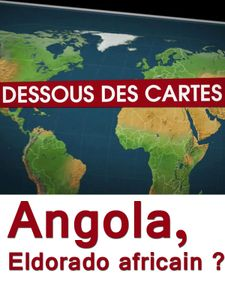 Dessous des cartes - Angola, Eldorado africain ?