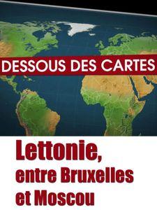 Dessous des cartes - Lettonie, entre Bruxelles et Moscou