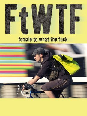 FTWTF - Female to What The Fuck