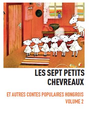 Les Sept petits chevreaux - Contes populaires hongrois Volume 2