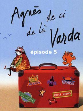 Agnès de ci de là Varda - épisode 5