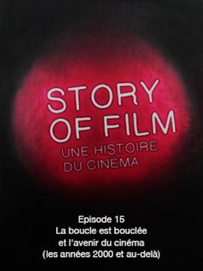 Story of Film - 15 - La boucle est bouclée et l'avenir du cinéma (les années 2000 et au-delà)